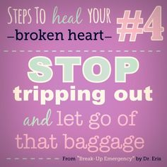Steps to heal your your broken heart: #4: Stop tripping out and let go of that baggage. http://loveetcetc.com/shop/break-up-emergency/    #DrEris #DoctorEris #LAShrinks #Tips #Relationships #Love #Advice #Heal #Therapy