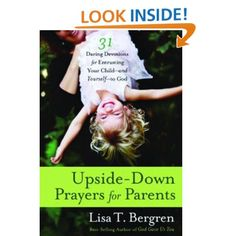 Upside-Down Prayers for Parents: Thirty-One Daring Devotions for Entrusting Your Child--and Yourself--to God