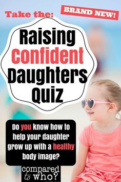 Are you raising a daughter who is confident? Do you know how to help your daughter have a healthy body image? Great and helpful quiz to see how you are doing!