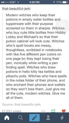These are cute ideas, but I also would like modern witches that don't have it all figured out and when they accidentally summon a demon in the middle of the city PEOPLE ACTUALLY NOTICE. I hate when there's a modern witch story and the non-fantastical population is oblivious with no explanation.