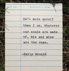A personal favorite from my Etsy shop https://www.etsy.com/listing/244303821/emily-bronte-quote-hand-typed-on-library