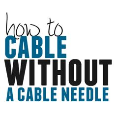 Reassuring tips on how to cable without a cable needle, with lots of pictures. It's not as scary as it seems.