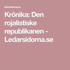 Krönika: Den rojalistiske republikanen - Ledarsidorna.se Den