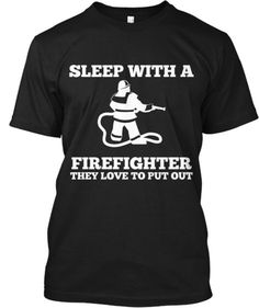 SLEEP WITH A FIREFIGHTER THEY LOVE TO PUT OUT. Check out that cool T-Shirt here: https://www.sunfrog.com/I-love-my-firefighter-Black-Ladies.html?53507