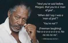 Morgan Freeman ... and the statement is true.  I saw the interview with my own eyes.