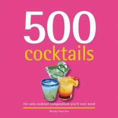 #book  500 Cocktails The Only Cocktail Compendium Youll Ever Need 500 Sellers Publishing