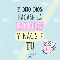 Smart Quotes, Sarcastic Quotes, Cute Quotes, Funny Quotes, Mr Wonderful, Spanish Quotes, E Cards, Happy Thoughts, Funny Images