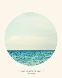 """print by Tina Crespo quote: """"the cure for anything is salt water. sweat, tears, or the ocean."""""""