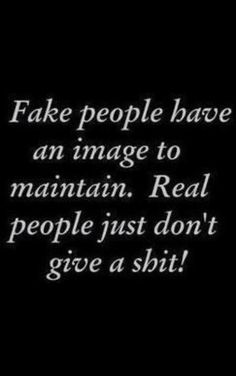 """I must be one of the """"real"""" ones, because unless it's important,  I don't often give a damn......"""