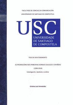 As promocións nos principais xornais galegos e españois (1990-2010) : catalogación, tipoloxía e análise / tese de doutoramento Cristina Juiz Fernández ; director, José Miguel Túñez López