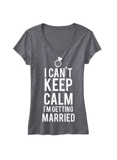 I Can't KEEP CALM I'm Getting MARRIED Bride by NobullWomanApparel, $24.99