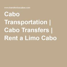 Cabo Transportation | Cabo Transfers | Rent a Limo Cabo