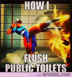 How I flush public toilets. I'm sorry I'm a germ-a-phobe!