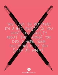 Yes you do. Blaming me for your b.s. will never get you what you want. They know the truth