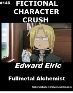 Fictional Character Crush: Edward Elric (Fullmetal Alchemist) FOREVER AND ALWAYS MY NUMBER ONE LOVE ❤
