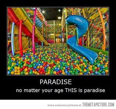 Paradise?  Probably not if you have ever had the pleasure of working with a ball pit.  Before that, yes.