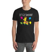Let's Get Smashed funny Pinata T-Shirt