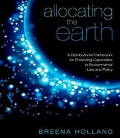 Allocating The Earth: A Distributional Framework For Protecting Capabilities In Environmental Law And Policy PDF
