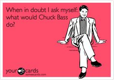 Chuck Bass. <3 What would Blair Waldorf do (other than having sex with them)????