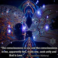 """""""The consciousness in you and the consciousness in me, apparently two, really one, seek unity and that is Love. Spiritual Power, Spiritual Enlightenment, Spiritual Wisdom, Spiritual Awakening, Twin Flame Love, Twin Flames, Consciousness Quotes, Higher Consciousness, Collective Consciousness"""