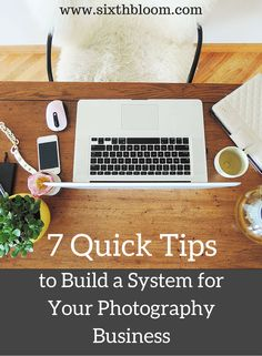 7 Quick Tips to Build a System for Your Photography Business, Photography Business Tips, Photography Business