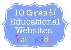 10 Great Educational Websites for Kids!