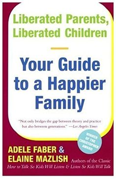Liberated Parents, Liberated Children : Your Guide to a Happier Family by Elaine Mazlish and Adele Faber (Trade Paper) for sale online Parenting Workshop, Parenting Books, Parenting Advice, Kids And Parenting, Adele, How Children Succeed, Japanese Babies, Whole Brain Child, Manners For Kids