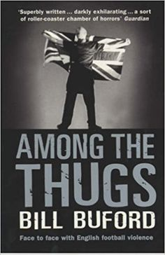 437ee067a88 Among The Thugs  Amazon.co.uk  Bill Buford  9780099416340  Books