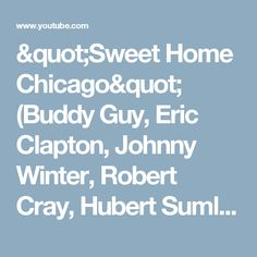 """Sweet Home Chicago"" (Buddy Guy, Eric Clapton, Johnny Winter, Robert Cray, Hubert Sumlin...) - YouTube"