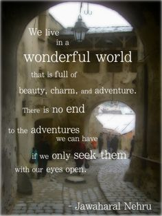 """Beautiful #quote by Jawaharlal Nehru """"We live in a wonderful world that is full of beauty, charm and adventure..."""""""