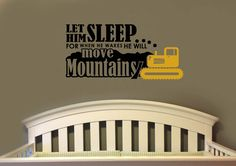 Let HIm Sleep When He Wakes He will Move Mountains Construction Truck Boy's nursery Room VInyl Wall Lettering Decal Large size options Farm