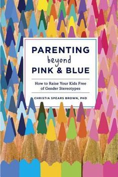 Booktopia has Parenting Beyond Pink and Blue, How to Raise Your Kids Free of Gender Stereotypes by Christia Spears Brown. Buy a discounted Paperback of Parenting Beyond Pink and Blue online from Australia's leading online bookstore. Best Parenting Books, Parenting Advice, Parenting Quotes, Parenting Classes, Parenting Websites, Foster Parenting, Mindful Parenting, Peaceful Parenting, Gentle Parenting