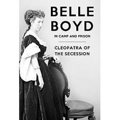 """With her residence behind the lines of the Union army Belle Boyd became acquainted with many of their officers which """"enabled her to gain much important information as to the position and designs of the enemy.""""  From eavesdropping to acting as a courier between Generals Beauregard, Jackson and others, Boyd quickly became the eyes and ears of the Confederacy behind enemy lines.  She became one of the most important Confederate spies of the civil war, ably assisting Stonewall Jackson in his…"""