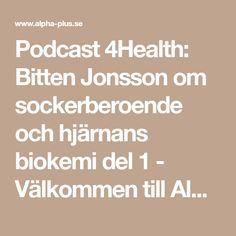 Podcast 4Health: Bitten Jonsson om sockerberoende och hjärnans biokemi del 1 - Välkommen till Alpha Plus AB!