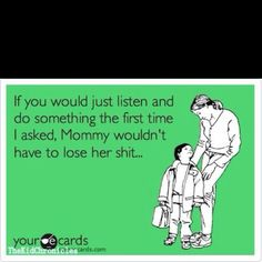 sorry for the last word, but OH SO TRUE. minus being a mommy. but being a nanny is close enough. ay yi yi