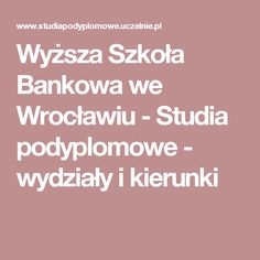 Wyższa Szkoła Bankowa we Wrocławiu - Studia podyplomowe - wydziały i kierunki