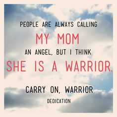 My Mom. She is a Warrior.
