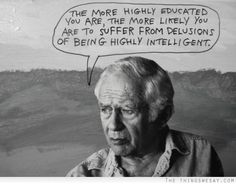 The more highly educated you are the more likely you are to suffer from delusions of being highly intelligent