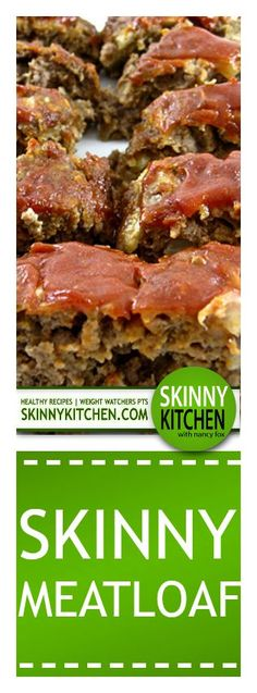 Skinny Meatloaf. This is the most popular meatloaf on Skinny Kitchen! Each serving has 214 calories, 5g fat and 5 Weight Watchers POINTS PLUS. http://www.skinnykitchen.com/recipes/skinny-meatloaf-2/