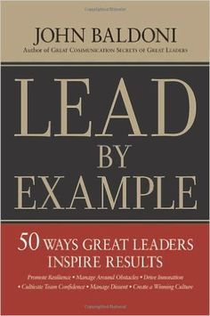 Lead by Example: 50 Ways Great Leaders Inspire Results: 50 Ways Great Leaders…