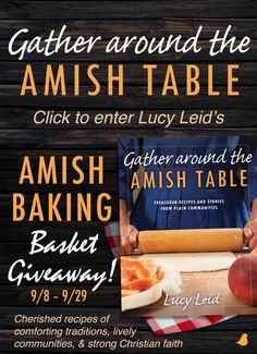Incorporate Amish cooking traditions this fall in your kitchen with Lucy Leid's Gather Around the Amish Table. Straight from Amish kitchens to yours, this cookbook offers favorite family recipes and charming stories from Amish & Mennonite cooks. Lucy is celebrating the release of her new book with an Amish baking basket #Sweepstakes Ends 9/29/15.