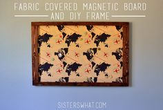 Fabric Covered Magnetic Board and DIY Frame | Sisters, What!: Fabric Covered Magnetic Board and DIY Frame