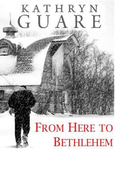 """From Here To Bethlehem"" a short story by Kathryn Guare is available for free download on Amazon through December 17th, 2015."