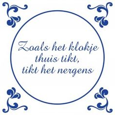 """Dutch: So as the clock ticks at home, it ticks the same no where else"""": or  There's no place like home."""