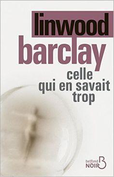 Celle qui en savait trop eBook: Linwood BARCLAY, Renaud MORIN: Amazon.fr: Livres