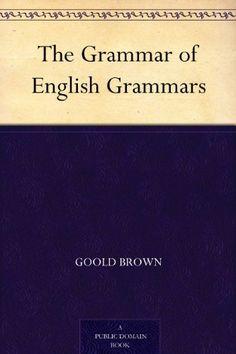 The Grammar of English Grammars by Goold Brown, http://www.amazon.com/dp/B004TPUJV2/ref=cm_sw_r_pi_dp_vgzasb0NYNPJV