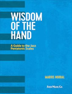 """""""Wisdom of the Hand"""" A Guide to the Jazz Pentatonic Scales by Marius Nordal - A system of """"positional playing"""" that will allow the pianists new vistas of freedom and ease of playing on these crucial elements of jazz. ( 219 pages)"""