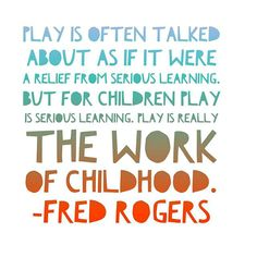 Play is often talked about as if it were a relief from serious learning. But for children, play IS serious learning. Play is really the work of childhood. Preschool Quotes, Teaching Quotes, Education Quotes, Quotes About Children Learning, Teaching Ideas, Preschool Learning, Preschool Ideas, Learning Resources, Play Based Learning