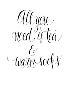 all you need is tea and warm socks.or wine and warm socks? Oh okay tea works too haha The Words, Books And Tea, All You Need Is, My Love, Tea Quotes, Quotes About Tea, Daily Quotes, Quotes Quotes, Socks Quotes