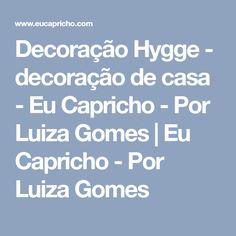 Decoração Hygge - decoração de casa - Eu Capricho - Por Luiza Gomes | Eu Capricho - Por Luiza Gomes